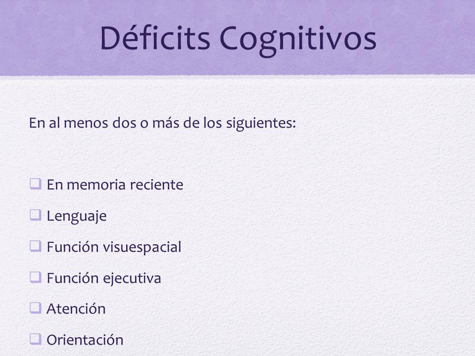 Déficits Cognitivos En al menos dos o más de los siguientes: