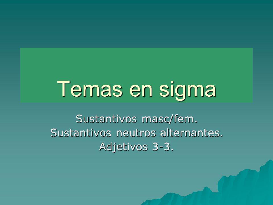 Sustantivos masc/fem. Sustantivos neutros alternantes. Adjetivos 3-3.