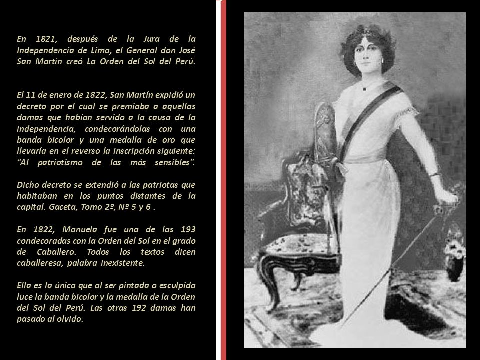 En 1821, después de la Jura de la Independencia de Lima, el General don José San Martín creó La Orden del Sol del Perú.