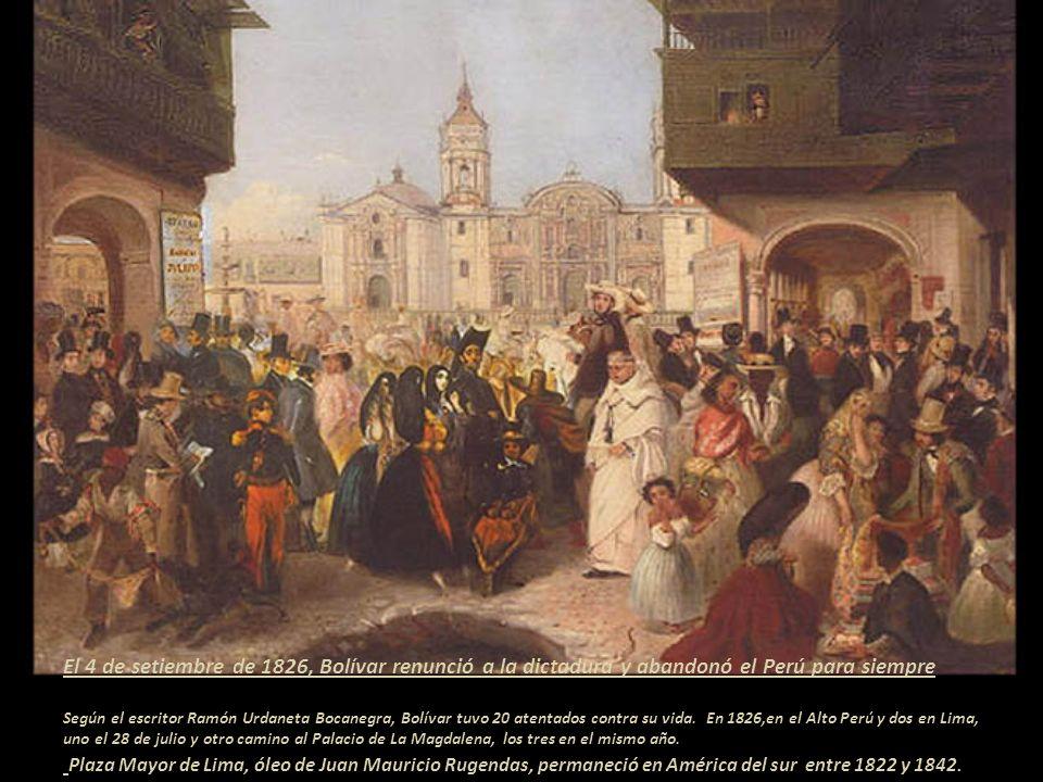 El 4 de setiembre de 1826, Bolívar renunció a la dictadura y abandonó el Perú para siempre