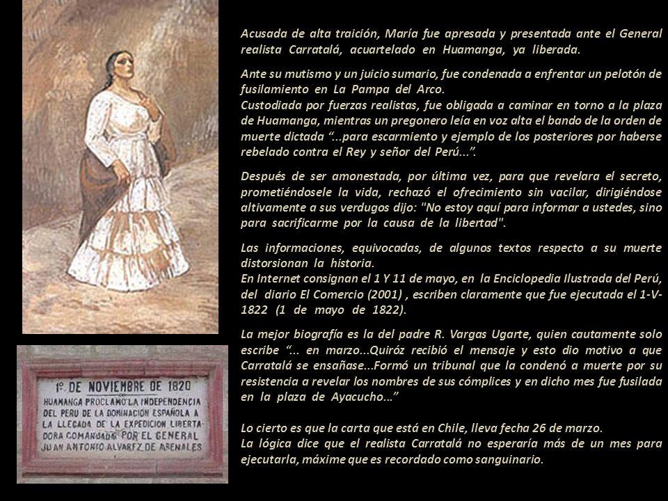 Acusada de alta traición, María fue apresada y presentada ante el General realista Carratalá, acuartelado en Huamanga, ya liberada.