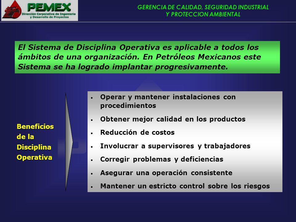 El Sistema de Disciplina Operativa es aplicable a todos los ámbitos de una organización. En Petróleos Mexicanos este Sistema se ha logrado implantar progresivamente.