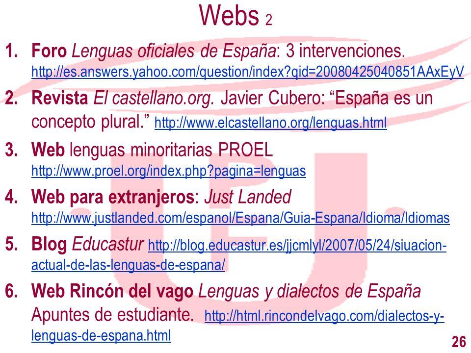 Webs 2 Foro Lenguas oficiales de España: 3 intervenciones. http://es.answers.yahoo.com/question/index qid=20080425040851AAxEyV.