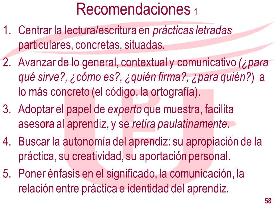 Recomendaciones 1 Centrar la lectura/escritura en prácticas letradas particulares, concretas, situadas.