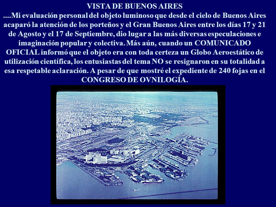 VISTA DE BUENOS AIRES ....Mi evaluación personal del objeto luminoso que desde el cielo de Buenos Aires acaparó la atención de los porteños y el Gran Buenos Aires entre los días 17 y 21 de Agosto y el 17 de Septiembre, dio lugar a las más diversas especulaciones e imaginación popular y colectiva.
