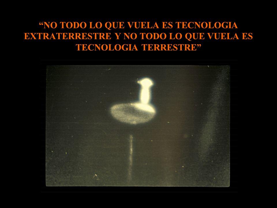 NO TODO LO QUE VUELA ES TECNOLOGIA EXTRATERRESTRE Y NO TODO LO QUE VUELA ES TECNOLOGIA TERRESTRE