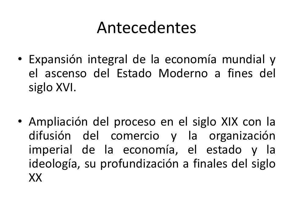 AntecedentesExpansión integral de la economía mundial y el ascenso del Estado Moderno a fines del siglo XVI.