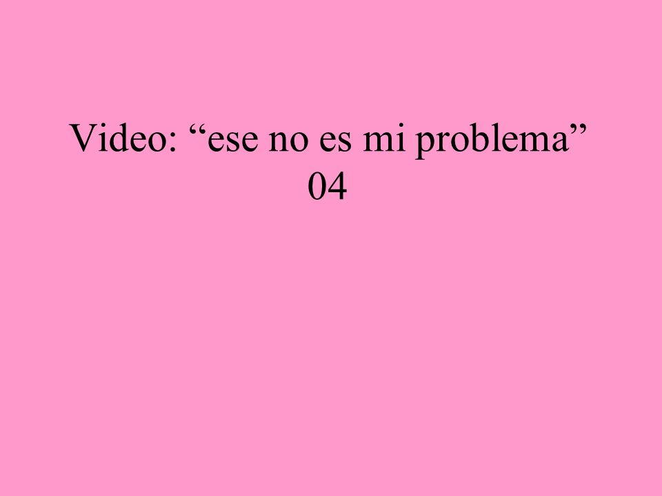 Video: ese no es mi problema 04