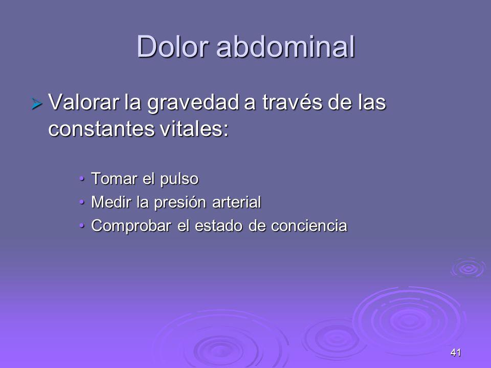 Dolor abdominal Valorar la gravedad a través de las constantes vitales: Tomar el pulso. Medir la presión arterial.
