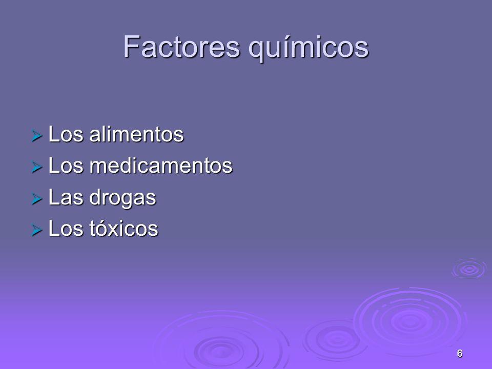 Factores químicos Los alimentos Los medicamentos Las drogas