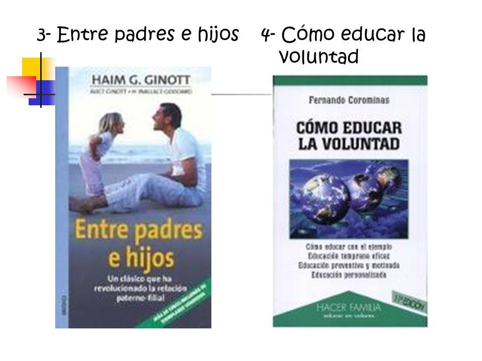 3- Entre padres e hijos 4- Cómo educar la voluntad