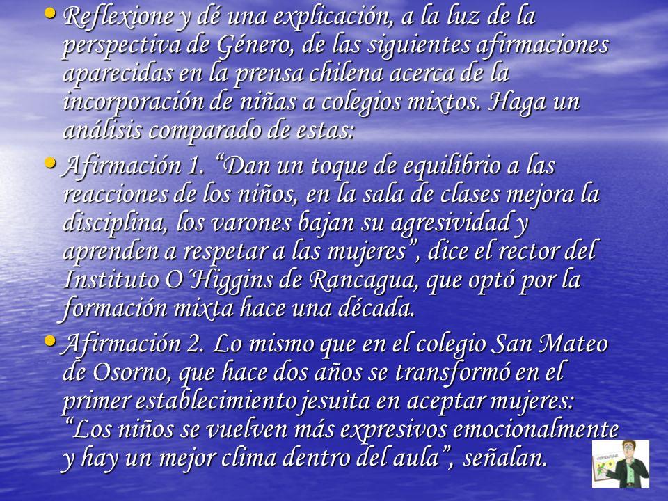 Reflexione y dé una explicación, a la luz de la perspectiva de Género, de las siguientes afirmaciones aparecidas en la prensa chilena acerca de la incorporación de niñas a colegios mixtos. Haga un análisis comparado de estas: