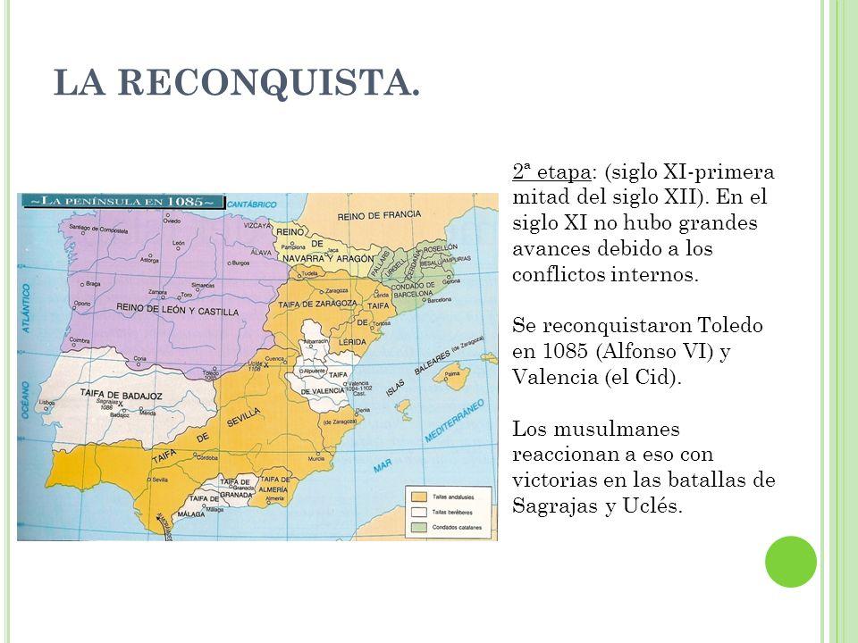LA RECONQUISTA. 2ª etapa: (siglo XI-primera mitad del siglo XII). En el siglo XI no hubo grandes avances debido a los conflictos internos.