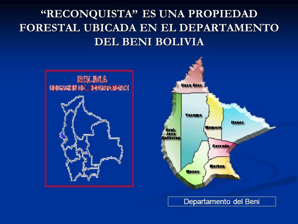 RECONQUISTA ES UNA PROPIEDAD FORESTAL UBICADA EN EL DEPARTAMENTO DEL BENI BOLIVIA