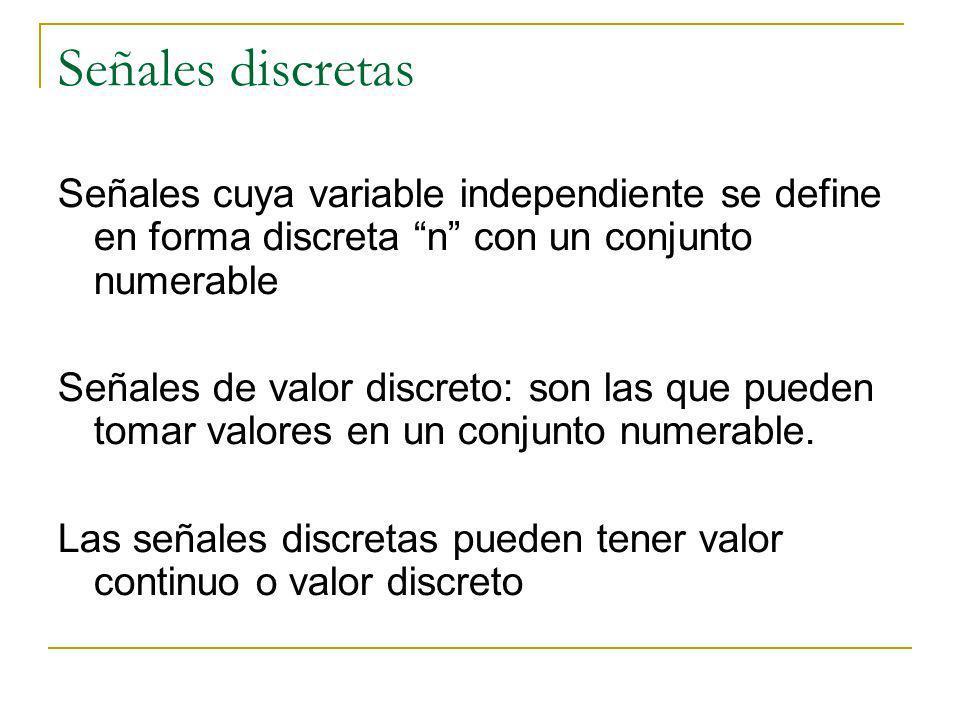 Señales discretas Señales cuya variable independiente se define en forma discreta n con un conjunto numerable.