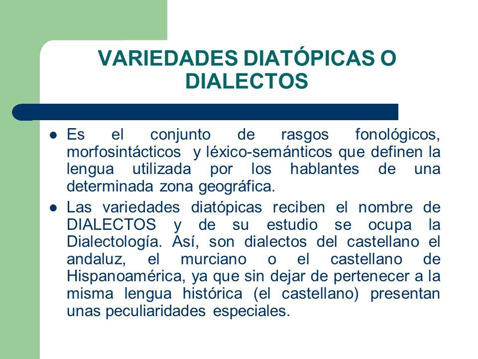 VARIEDADES DIATÓPICAS O DIALECTOS