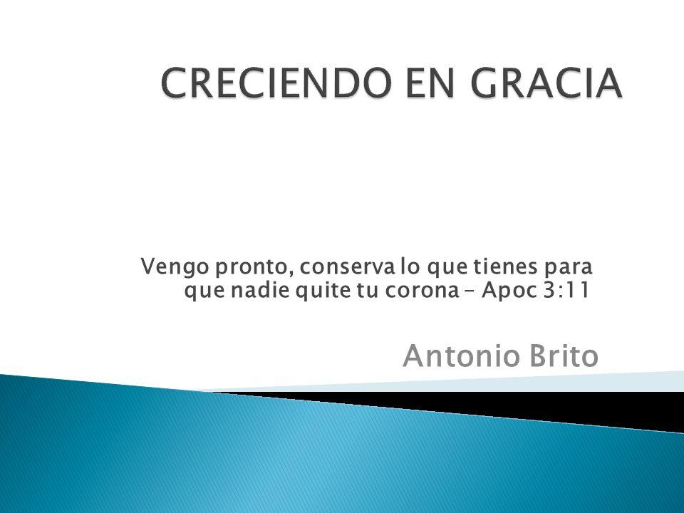 CRECIENDO EN GRACIA Antonio Brito