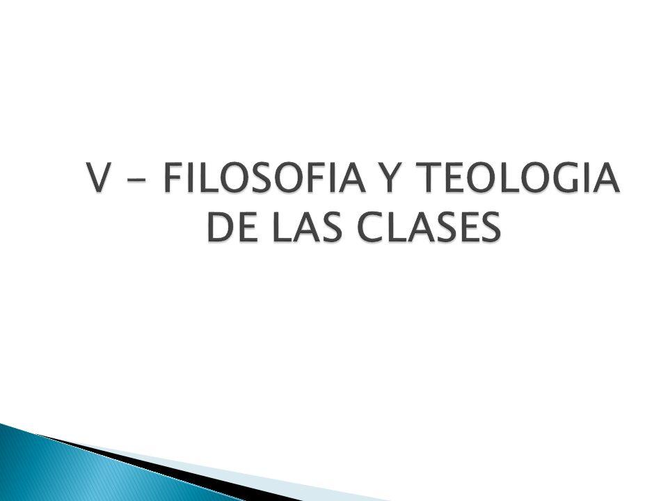 V - FILOSOFIA Y TEOLOGIA DE LAS CLASES