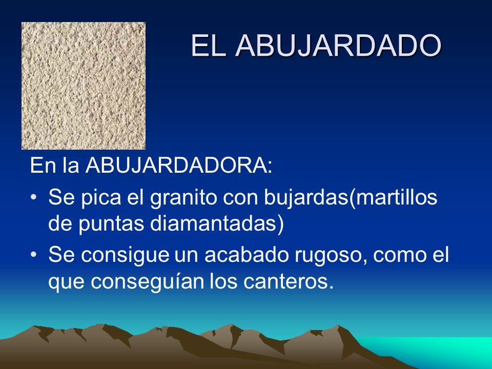 EL ABUJARDADO En la ABUJARDADORA: