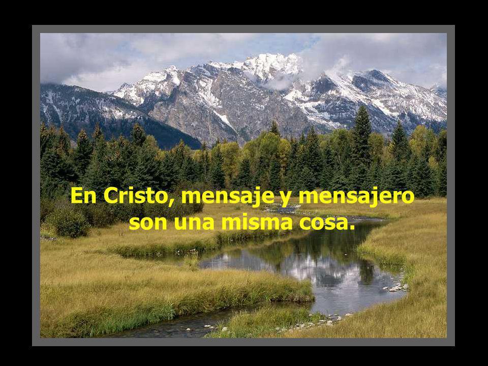 En Cristo, mensaje y mensajero son una misma cosa.