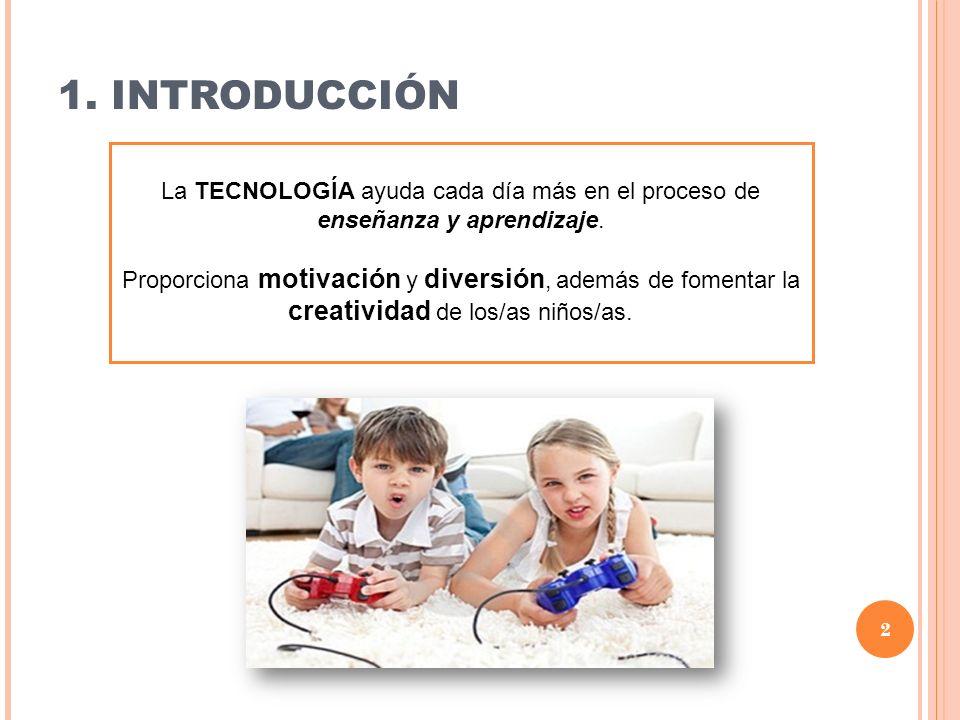 1. INTRODUCCIÓN La TECNOLOGÍA ayuda cada día más en el proceso de enseñanza y aprendizaje.