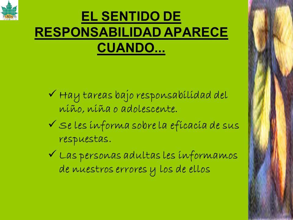 EL SENTIDO DE RESPONSABILIDAD APARECE CUANDO...
