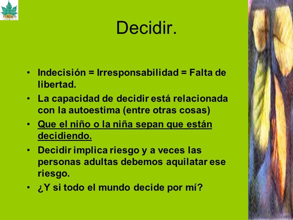 Decidir. Indecisión = Irresponsabilidad = Falta de libertad.