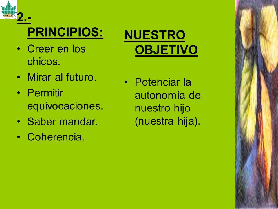 2.- PRINCIPIOS: NUESTRO OBJETIVO Creer en los chicos. Mirar al futuro.