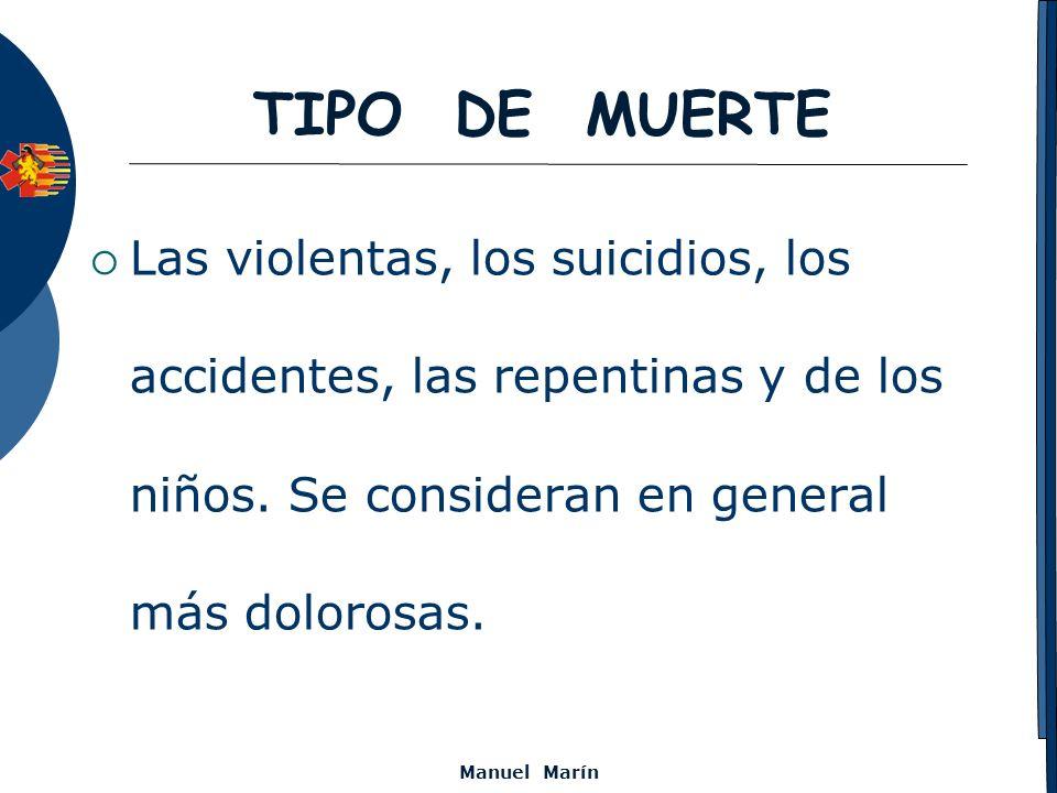 TIPO DE MUERTE Las violentas, los suicidios, los accidentes, las repentinas y de los niños. Se consideran en general más dolorosas.
