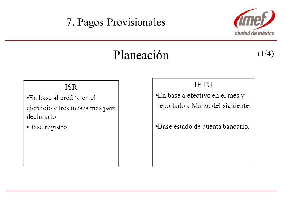 Planeación 7. Pagos Provisionales (1/4) IETU ISR