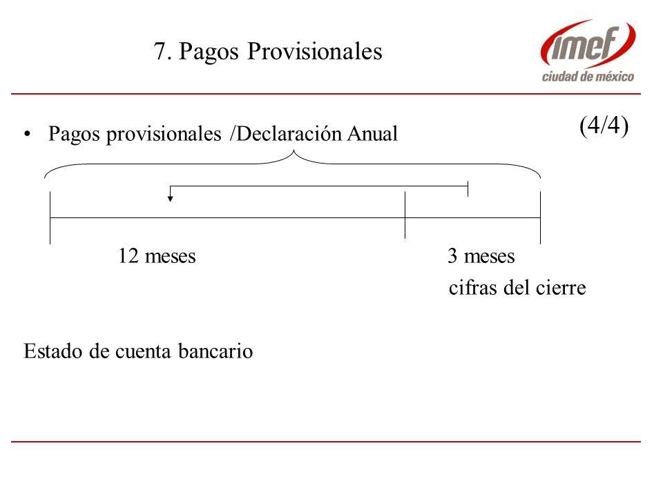 7. Pagos Provisionales (4/4) Pagos provisionales /Declaración Anual