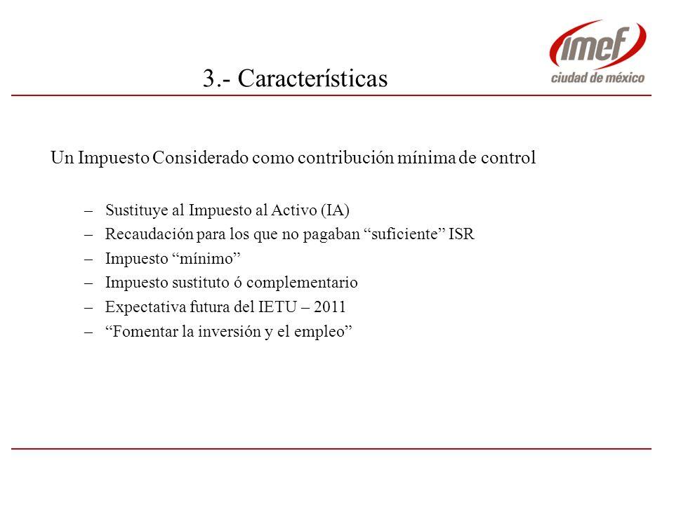 3.- Características Un Impuesto Considerado como contribución mínima de control. Sustituye al Impuesto al Activo (IA)