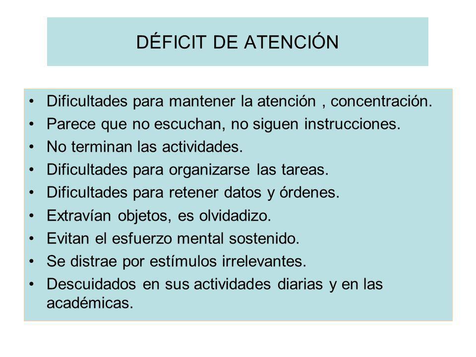 DÉFICIT DE ATENCIÓN Dificultades para mantener la atención , concentración. Parece que no escuchan, no siguen instrucciones.