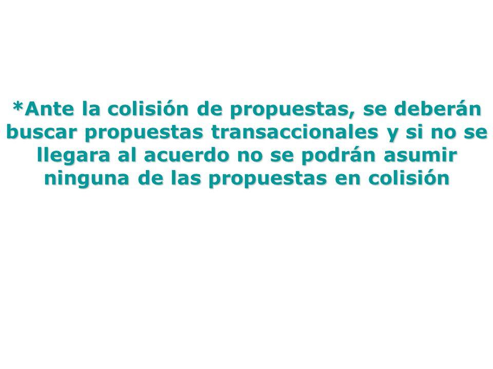 *Ante la colisión de propuestas, se deberán buscar propuestas transaccionales y si no se llegara al acuerdo no se podrán asumir ninguna de las propuestas en colisión