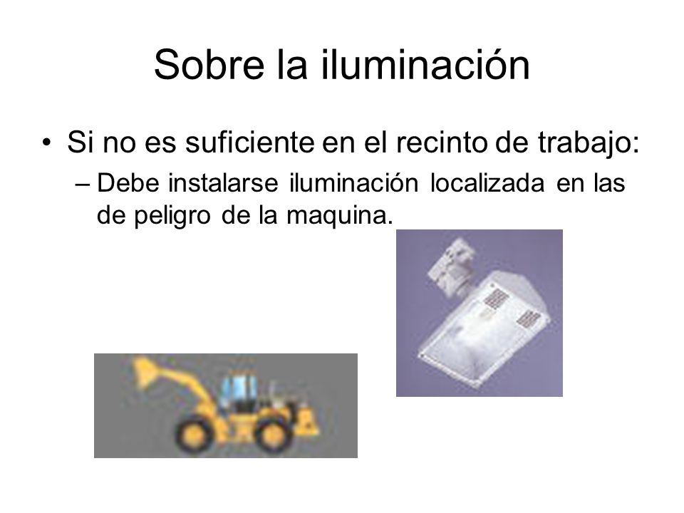 Sobre la iluminación Si no es suficiente en el recinto de trabajo: