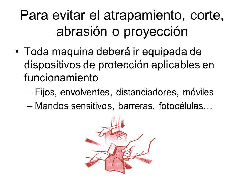 Para evitar el atrapamiento, corte, abrasión o proyección
