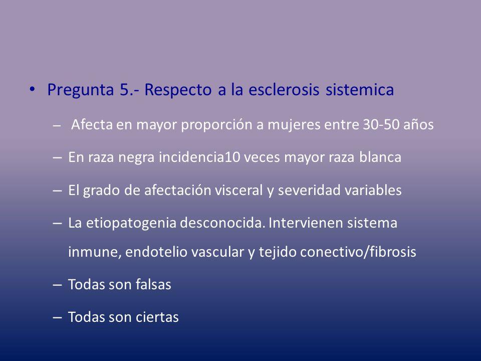 Pregunta 5.- Respecto a la esclerosis sistemica