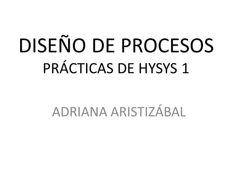 DISEÑO DE PROCESOS PRÁCTICAS DE HYSYS 1