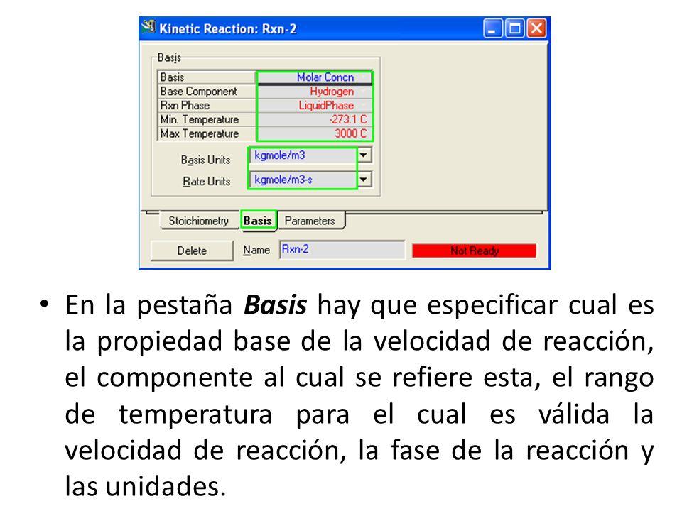 En la pestaña Basis hay que especificar cual es la propiedad base de la velocidad de reacción, el componente al cual se refiere esta, el rango de temperatura para el cual es válida la velocidad de reacción, la fase de la reacción y las unidades.