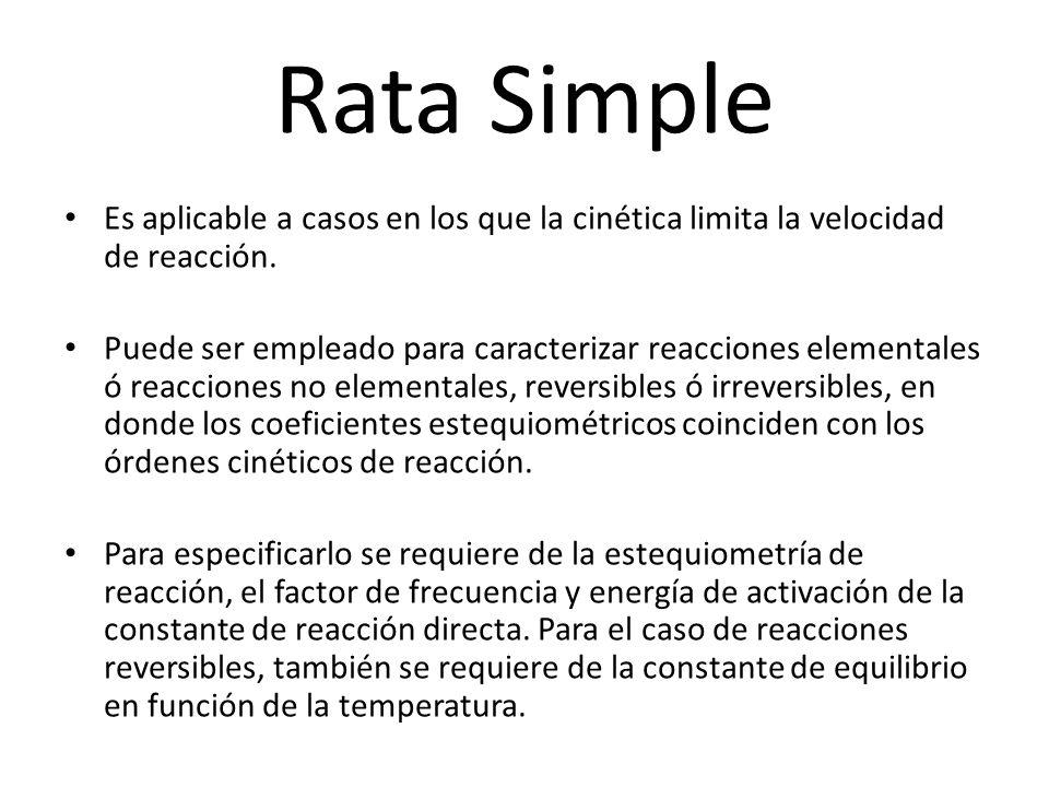 Rata SimpleEs aplicable a casos en los que la cinética limita la velocidad de reacción.