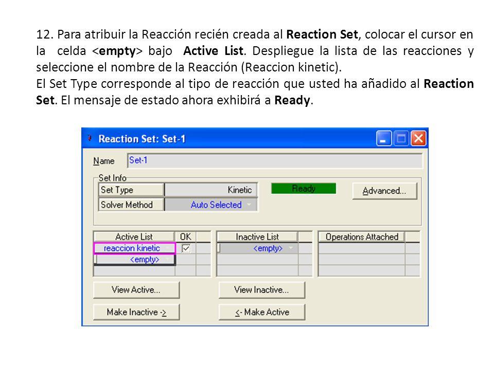 12. Para atribuir la Reacción recién creada al Reaction Set, colocar el cursor en la celda <empty> bajo Active List. Despliegue la lista de las reacciones y seleccione el nombre de la Reacción (Reaccion kinetic).