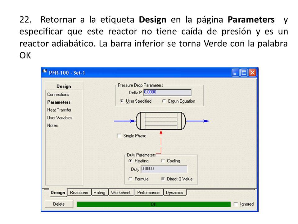 22. Retornar a la etiqueta Design en la página Parameters y especificar que este reactor no tiene caída de presión y es un reactor adiabático.