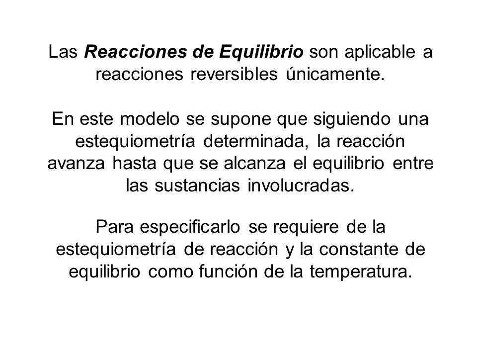 Las Reacciones de Equilibrio son aplicable a reacciones reversibles únicamente.