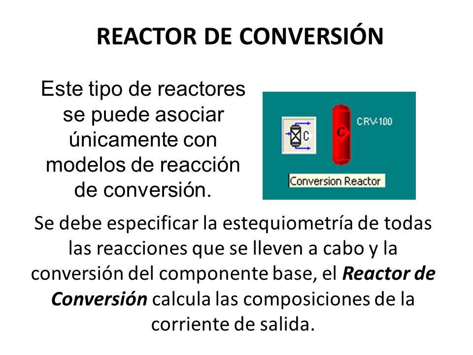 REACTOR DE CONVERSIÓN Este tipo de reactores se puede asociar únicamente con modelos de reacción de conversión.