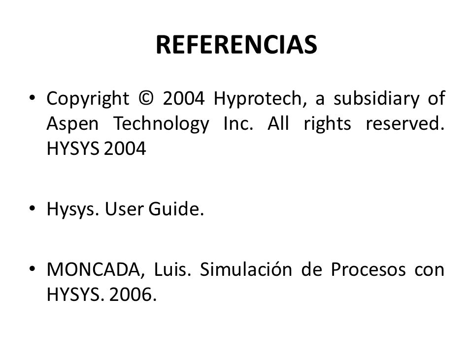 REFERENCIAS Copyright © 2004 Hyprotech, a subsidiary of Aspen Technology Inc. All rights reserved. HYSYS 2004.