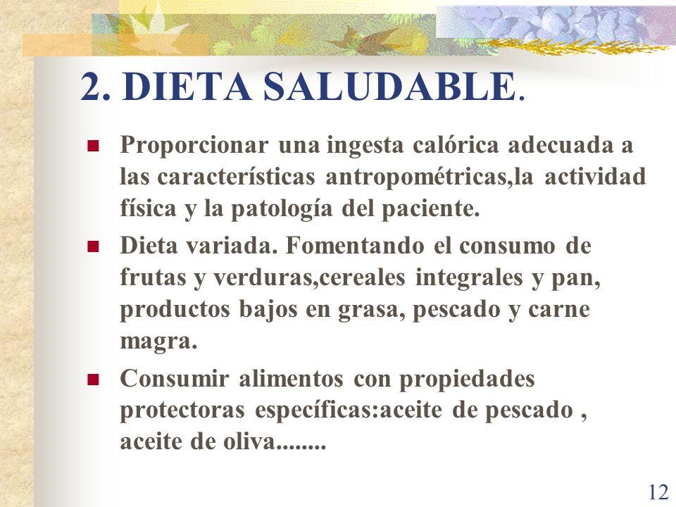 2. DIETA SALUDABLE. Proporcionar una ingesta calórica adecuada a las características antropométricas,la actividad física y la patología del paciente.