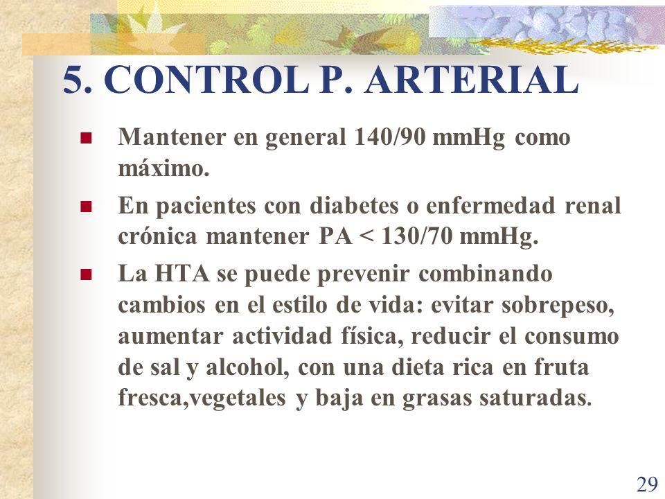 5. CONTROL P. ARTERIAL Mantener en general 140/90 mmHg como máximo.