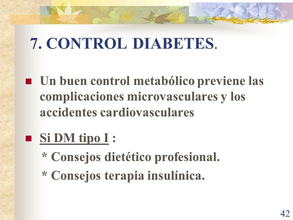 7. CONTROL DIABETES. Un buen control metabólico previene las complicaciones microvasculares y los accidentes cardiovasculares.