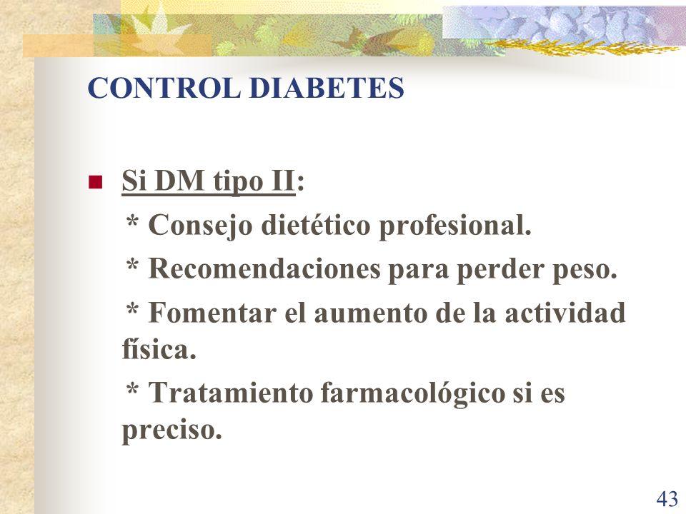 CONTROL DIABETES Si DM tipo II: * Consejo dietético profesional. * Recomendaciones para perder peso.