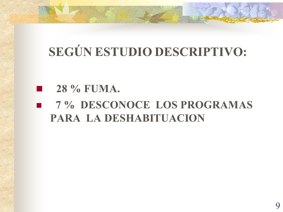 SEGÚN ESTUDIO DESCRIPTIVO: 28 % FUMA.